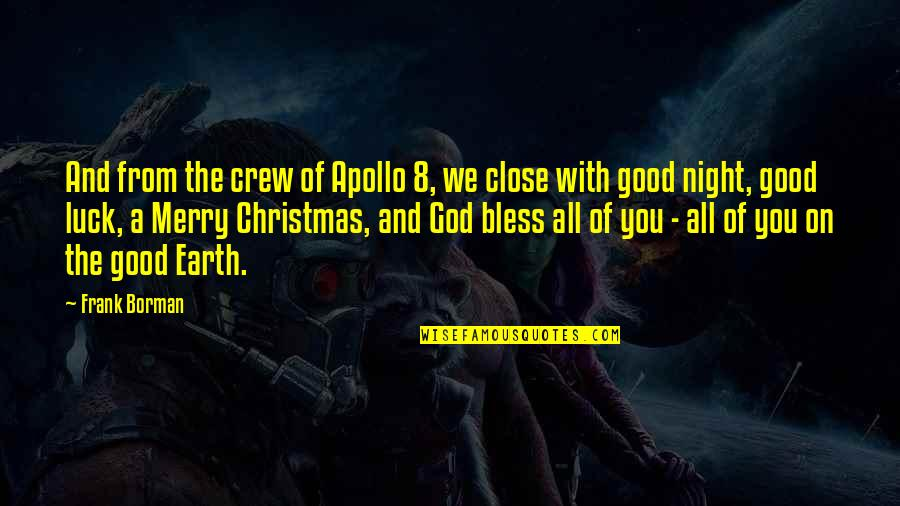Good Night And Good Luck Quotes By Frank Borman: And from the crew of Apollo 8, we