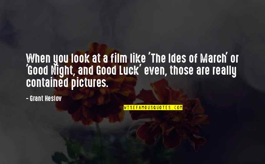 Good Night And Good Luck Quotes By Grant Heslov: When you look at a film like 'The
