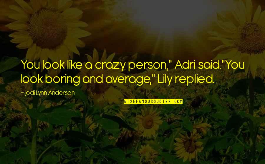 "Good Night And Good Luck Quotes By Jodi Lynn Anderson: You look like a crazy person,"" Adri said.""You"