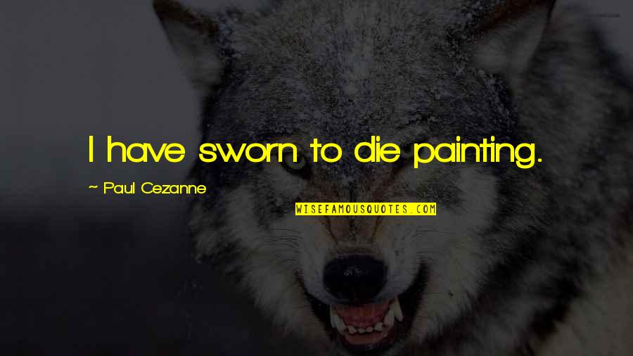 Good Night And Good Luck Quotes By Paul Cezanne: I have sworn to die painting.