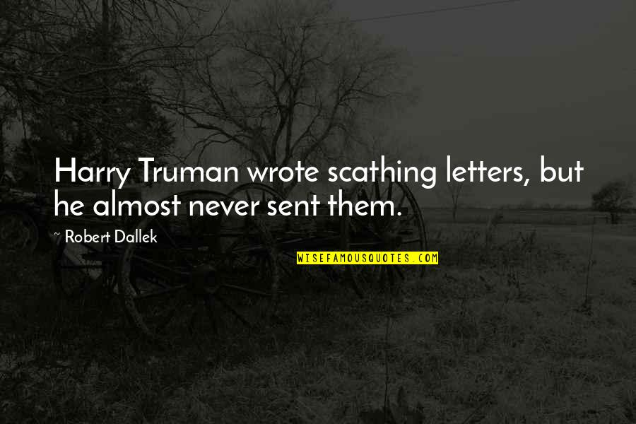 Good Night And Good Luck Quotes By Robert Dallek: Harry Truman wrote scathing letters, but he almost