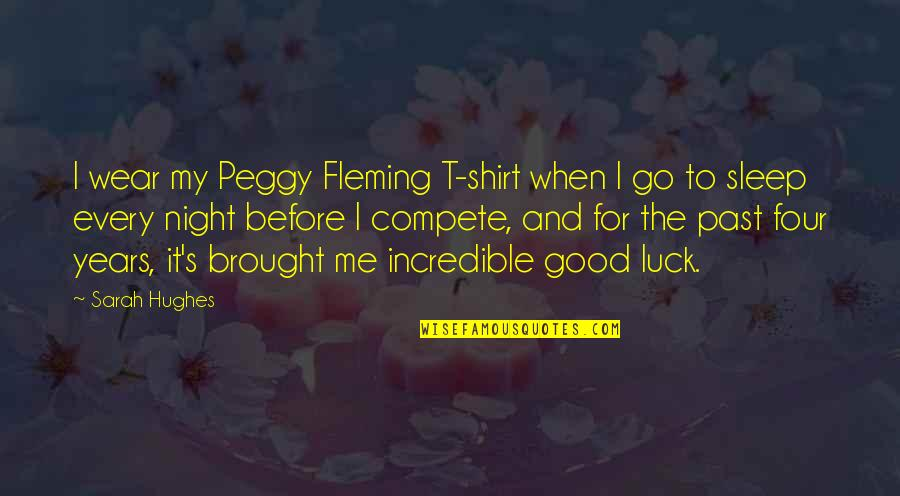 Good Night And Good Luck Quotes By Sarah Hughes: I wear my Peggy Fleming T-shirt when I