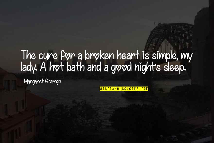 Good Night Broken Heart Quotes By Margaret George: The cure for a broken heart is simple,