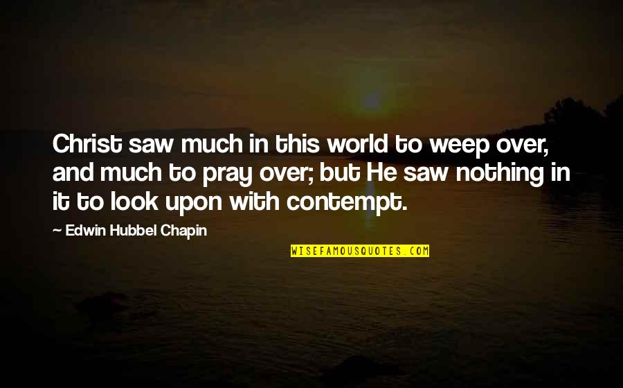 Good Night My Little Angel Quotes By Edwin Hubbel Chapin: Christ saw much in this world to weep