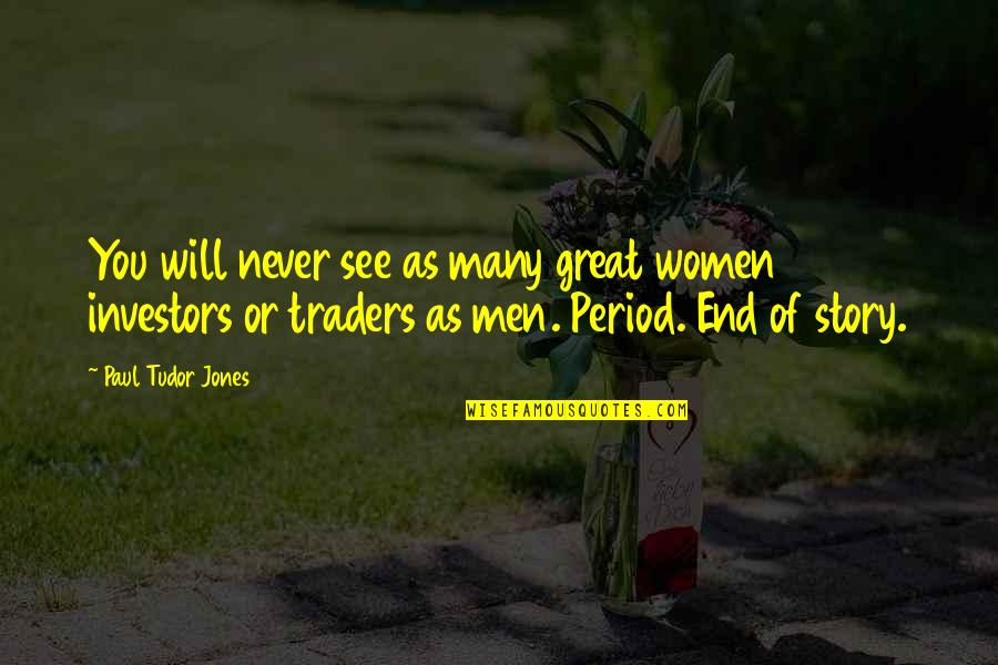 Good Night My Little Angel Quotes By Paul Tudor Jones: You will never see as many great women