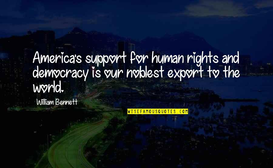 Good Night My Little Angel Quotes By William Bennett: America's support for human rights and democracy is