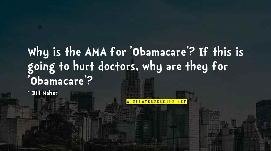 Good Night Out With Friends Quotes By Bill Maher: Why is the AMA for 'Obamacare'? If this