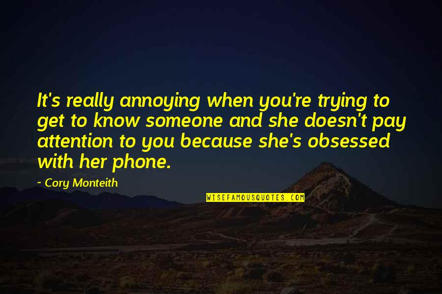 Good Night Out With Friends Quotes By Cory Monteith: It's really annoying when you're trying to get