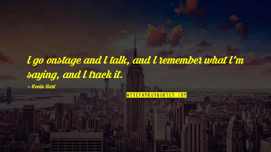Good Night Out With Friends Quotes By Kevin Hart: I go onstage and I talk, and I
