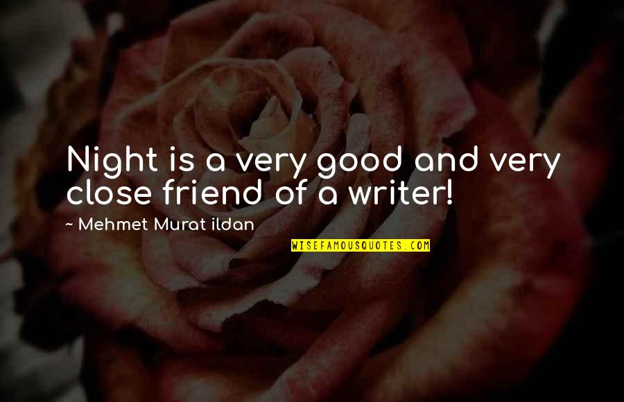 Good Night Out With Friends Quotes By Mehmet Murat Ildan: Night is a very good and very close