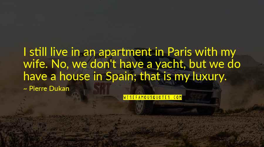 Good Night Out With Friends Quotes By Pierre Dukan: I still live in an apartment in Paris