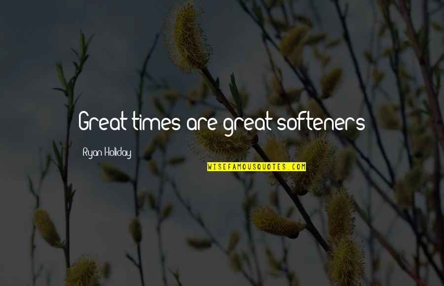 Good Night Out With Friends Quotes By Ryan Holiday: Great times are great softeners