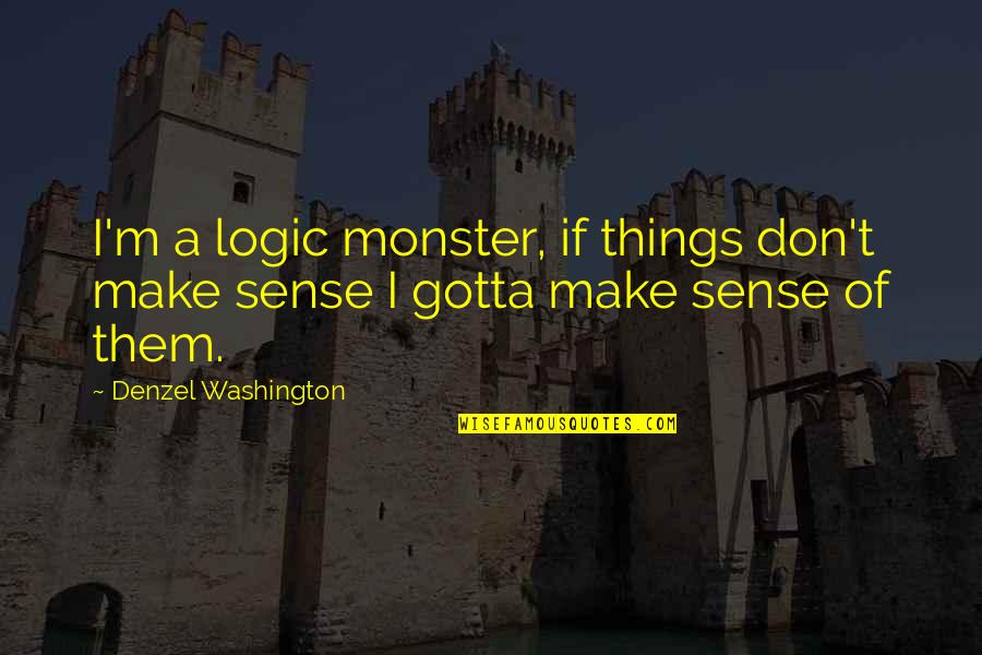 Good Night Rest Quotes By Denzel Washington: I'm a logic monster, if things don't make