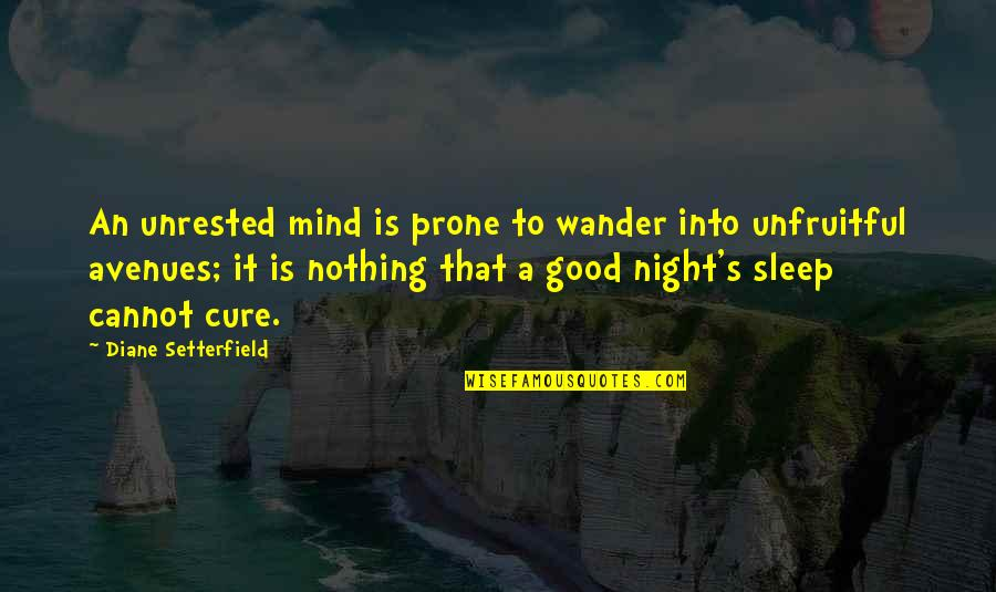 Good Night Rest Quotes By Diane Setterfield: An unrested mind is prone to wander into