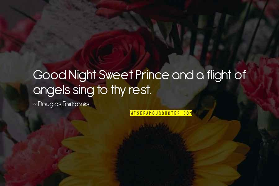 Good Night Rest Quotes By Douglas Fairbanks: Good Night Sweet Prince and a flight of