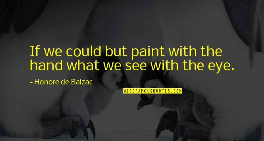 Good Night Rest Quotes By Honore De Balzac: If we could but paint with the hand
