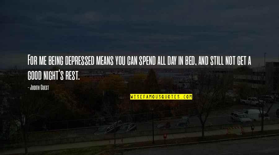 Good Night Rest Quotes By Judith Guest: For me being depressed means you can spend