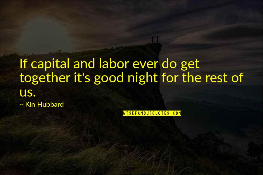 Good Night Rest Quotes By Kin Hubbard: If capital and labor ever do get together