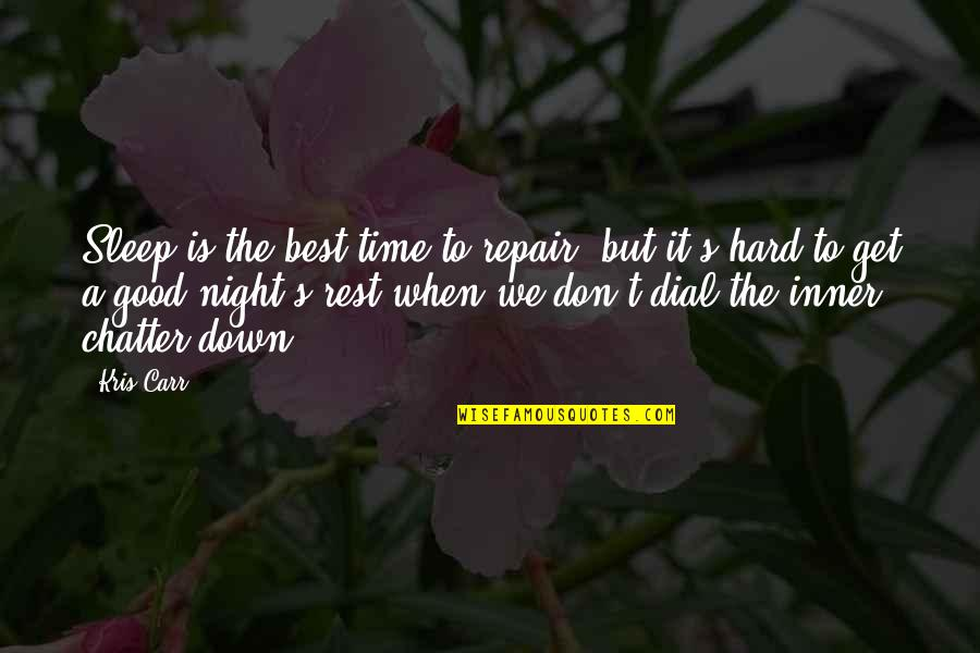 Good Night Rest Quotes By Kris Carr: Sleep is the best time to repair, but