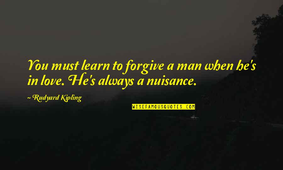 Good Night Rest Quotes By Rudyard Kipling: You must learn to forgive a man when