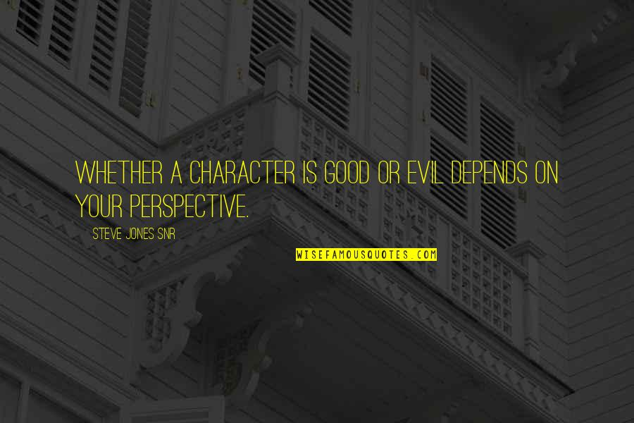 Good Night Rest Quotes By Steve Jones Snr: Whether a character is good or evil depends