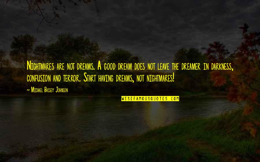 Good Nightmare Quotes By Michael Bassey Johnson: Nightmares are not dreams. A good dream does