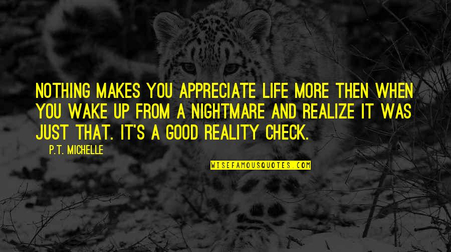 Good Nightmare Quotes By P.T. Michelle: Nothing makes you appreciate life more then when