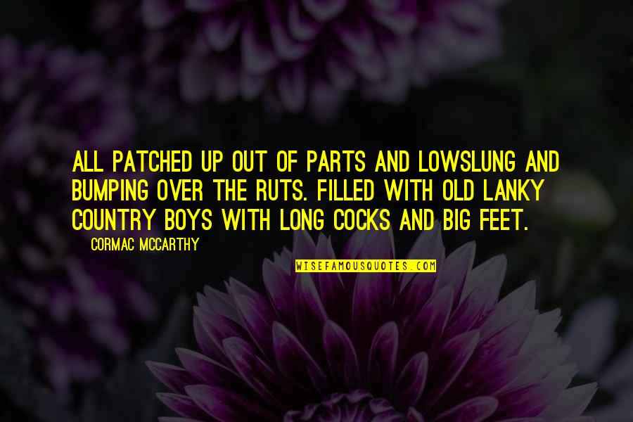 Good Old Days Memories Quotes By Cormac McCarthy: All patched up out of parts and lowslung