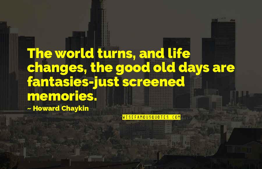Good Old Days Memories Quotes By Howard Chaykin: The world turns, and life changes, the good