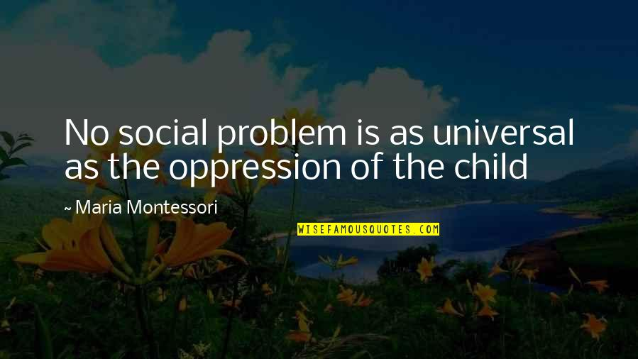 Good Old Days Memories Quotes By Maria Montessori: No social problem is as universal as the