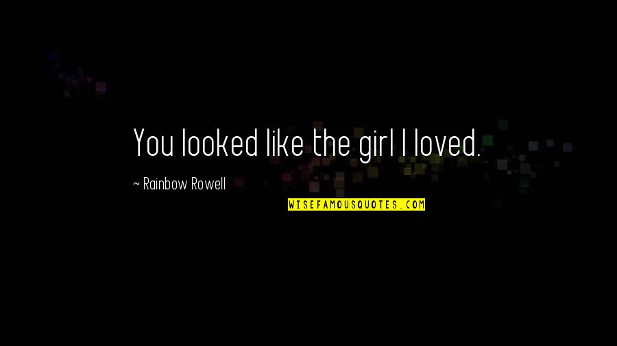 Good Omens Death Quotes By Rainbow Rowell: You looked like the girl I loved.
