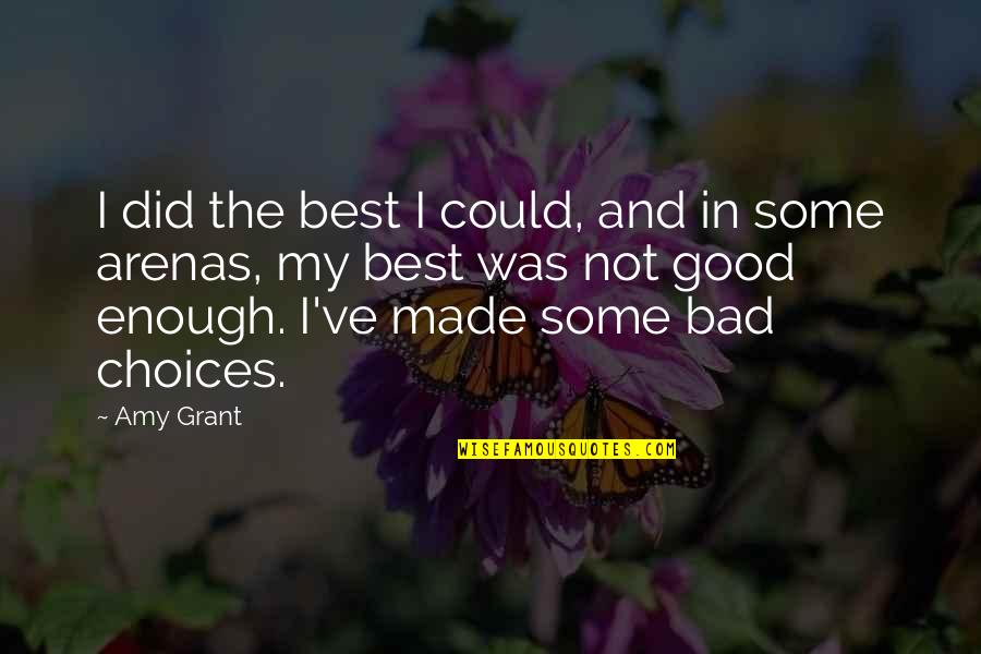 Good Or Bad Choices Quotes By Amy Grant: I did the best I could, and in