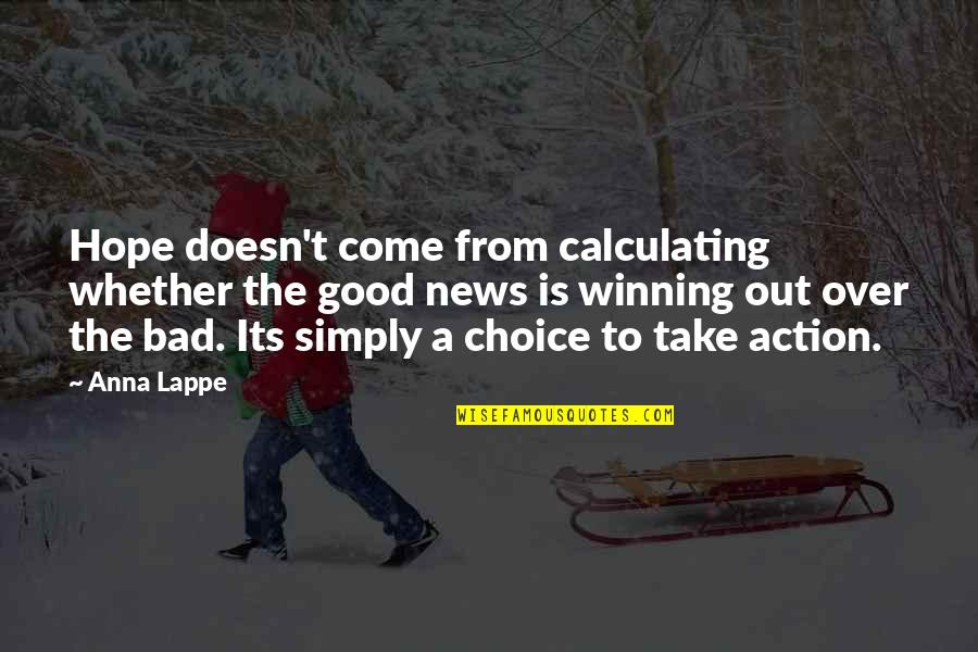 Good Or Bad Choices Quotes By Anna Lappe: Hope doesn't come from calculating whether the good
