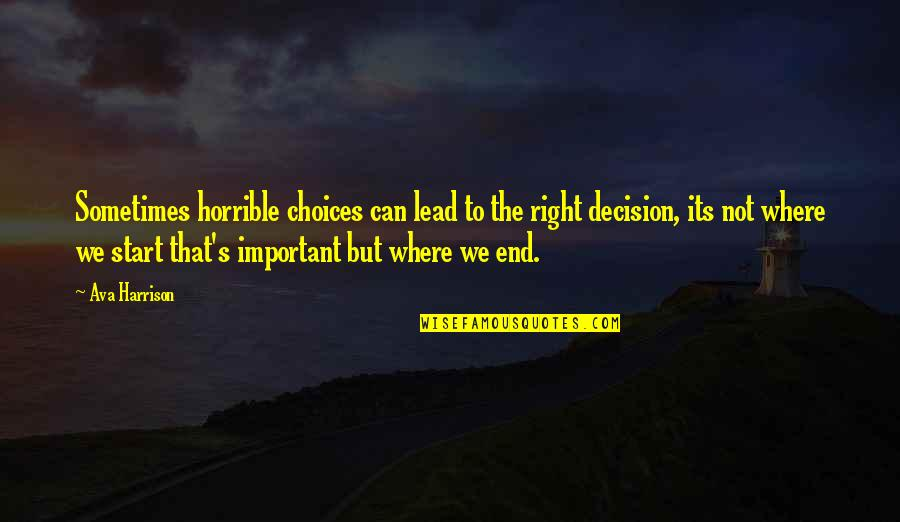 Good Or Bad Choices Quotes By Ava Harrison: Sometimes horrible choices can lead to the right