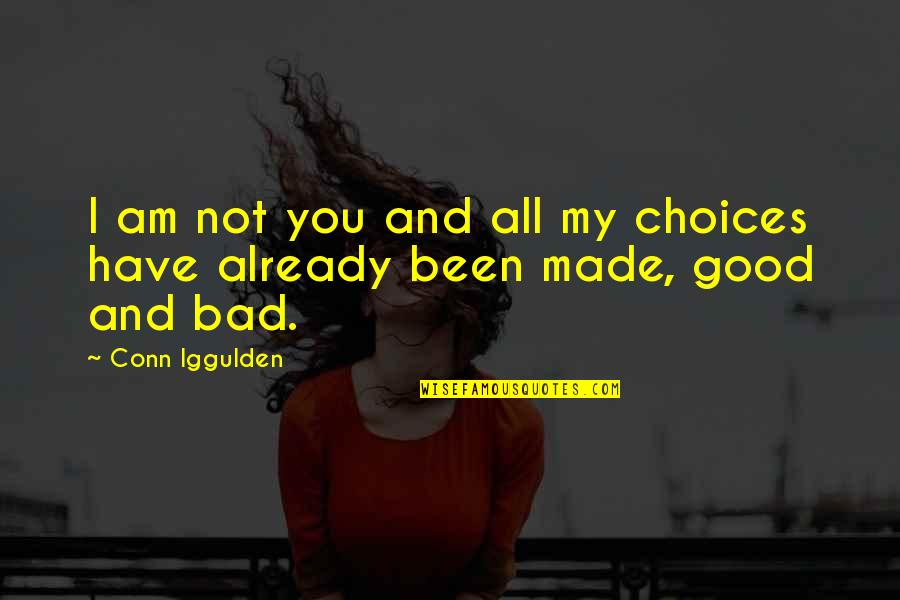 Good Or Bad Choices Quotes By Conn Iggulden: I am not you and all my choices