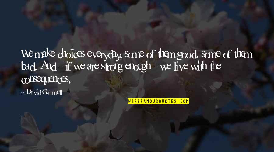 Good Or Bad Choices Quotes By David Gemmell: We make choices everyday, some of them good,