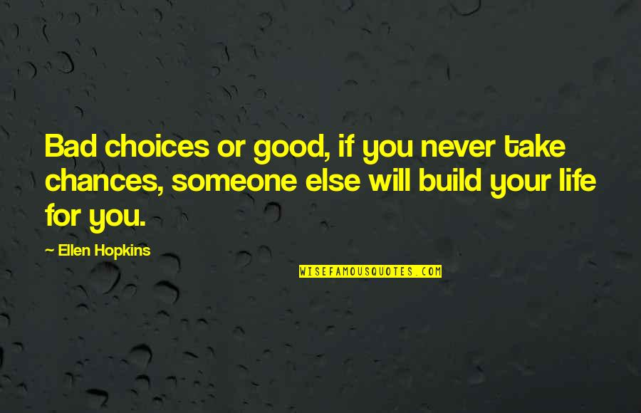 Good Or Bad Choices Quotes By Ellen Hopkins: Bad choices or good, if you never take