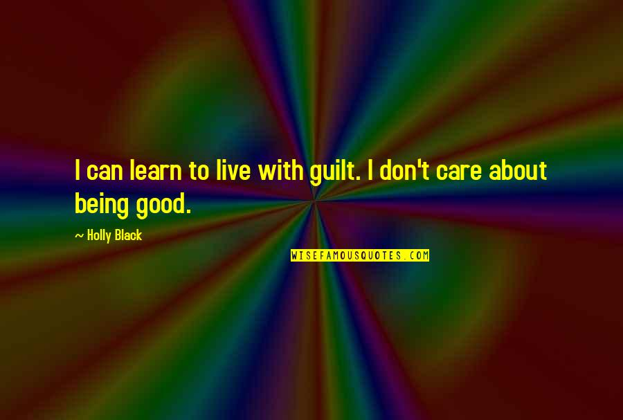 Good Or Bad Choices Quotes By Holly Black: I can learn to live with guilt. I