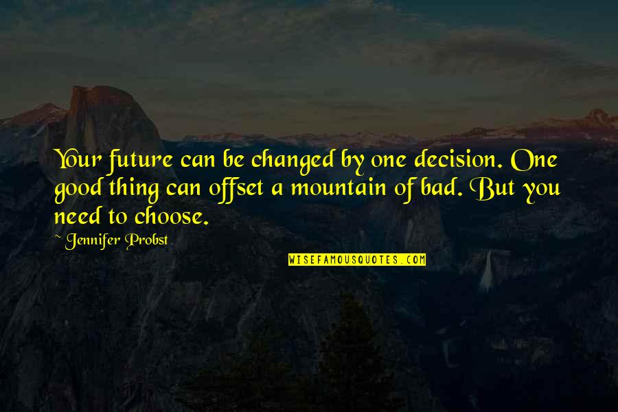 Good Or Bad Choices Quotes By Jennifer Probst: Your future can be changed by one decision.
