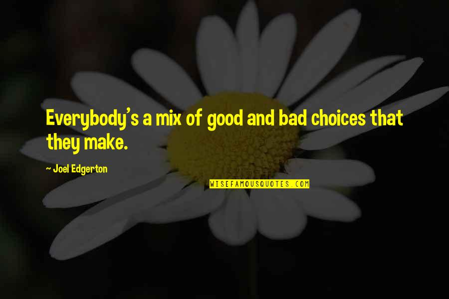 Good Or Bad Choices Quotes By Joel Edgerton: Everybody's a mix of good and bad choices