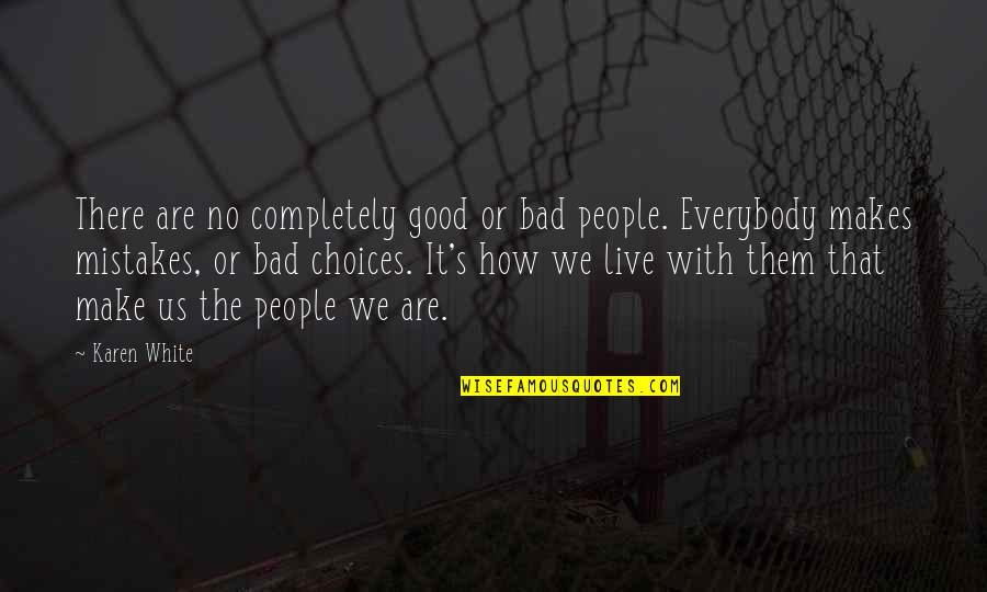 Good Or Bad Choices Quotes By Karen White: There are no completely good or bad people.