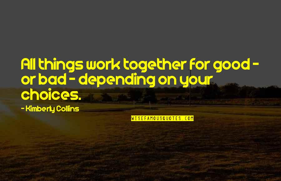 Good Or Bad Choices Quotes By Kimberly Collins: All things work together for good - or