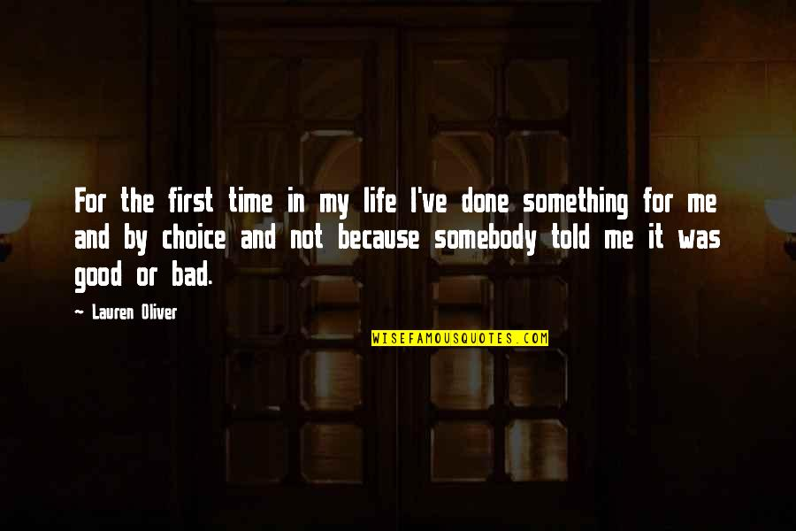 Good Or Bad Choices Quotes By Lauren Oliver: For the first time in my life I've