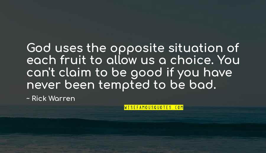 Good Or Bad Choices Quotes By Rick Warren: God uses the opposite situation of each fruit