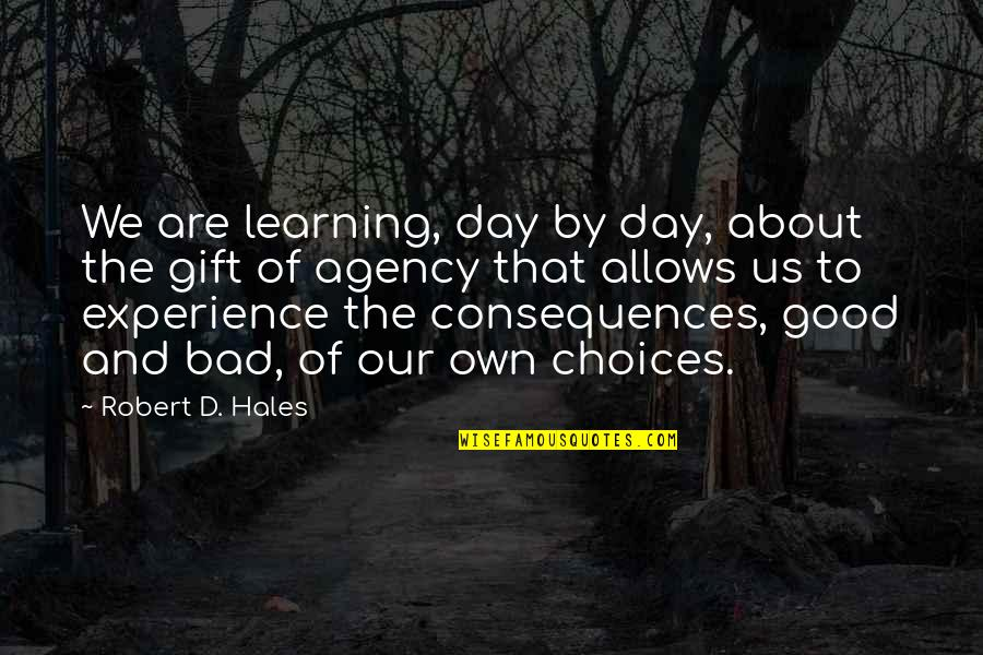 Good Or Bad Choices Quotes By Robert D. Hales: We are learning, day by day, about the