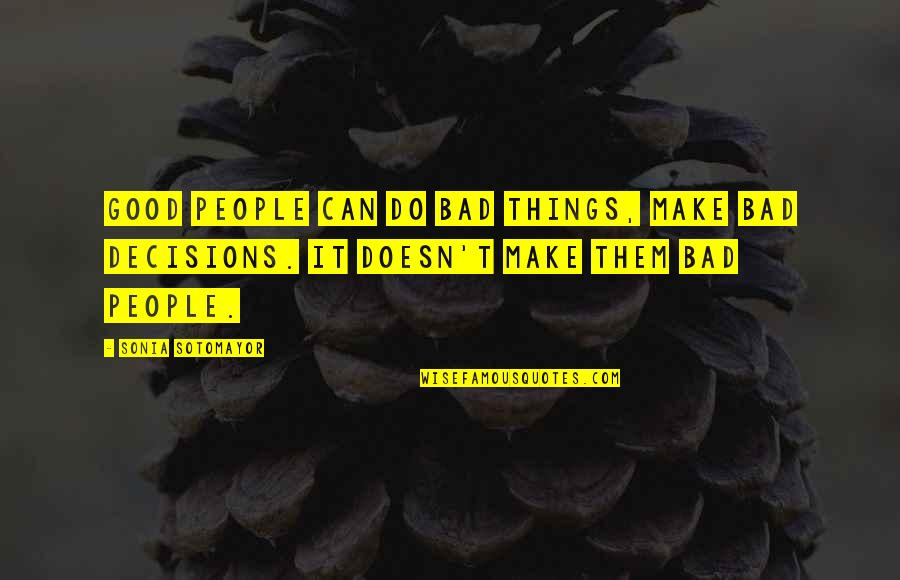 Good Or Bad Choices Quotes By Sonia Sotomayor: Good people can do bad things, make bad