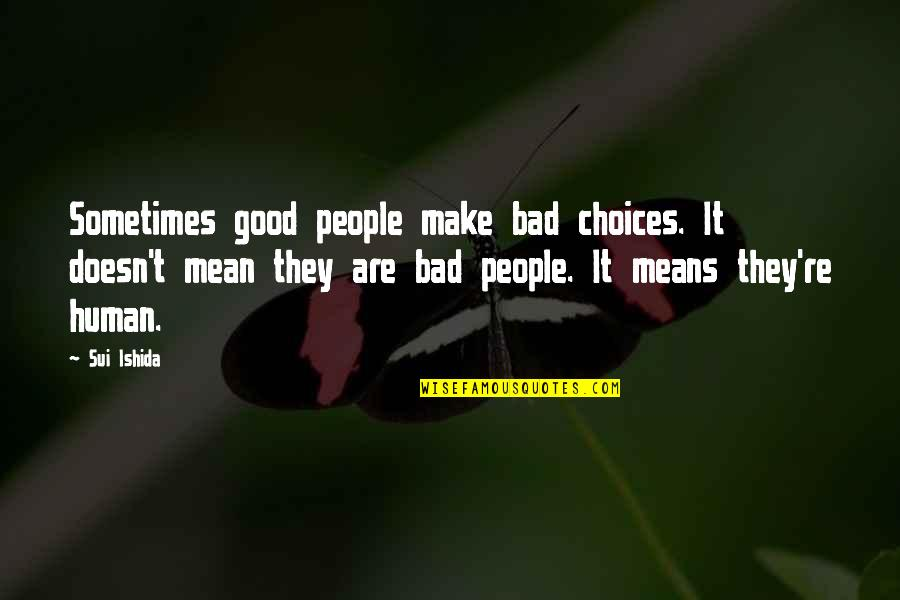 Good Or Bad Choices Quotes By Sui Ishida: Sometimes good people make bad choices. It doesn't
