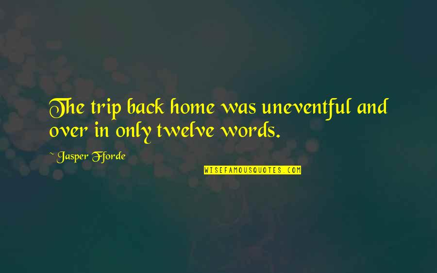 Good Outweighing Evil Quotes By Jasper Fforde: The trip back home was uneventful and over