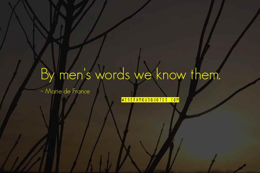 Good Outweighing Evil Quotes By Marie De France: By men's words we know them.