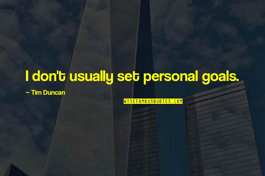 Good Outweighing Evil Quotes By Tim Duncan: I don't usually set personal goals.